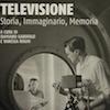 Televisione. Storia, immaginario, memoria. Presentazione del volume